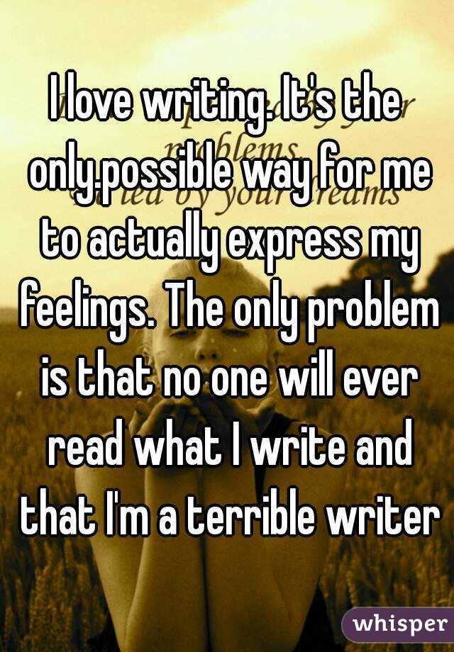 I m a horrible writer!?