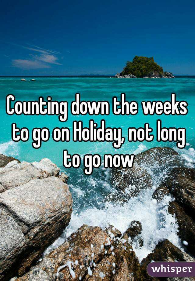 Counting Down The Weeks To Go On Holiday Not Long To Go Now