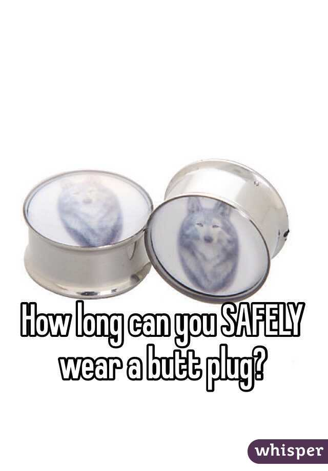 How long can you wear a butt plug