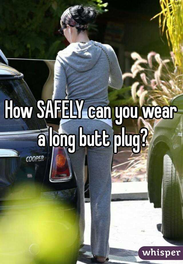How long can you wear a buttplug
