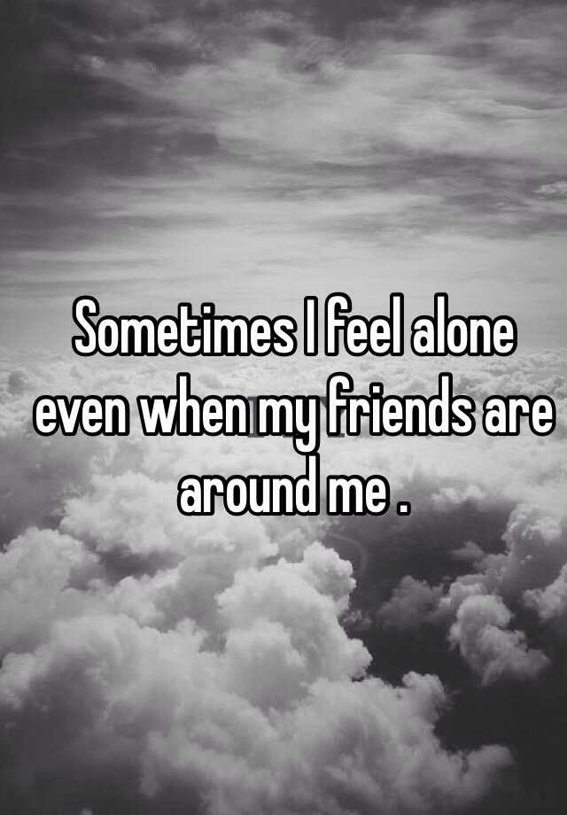 Lonely even with friends