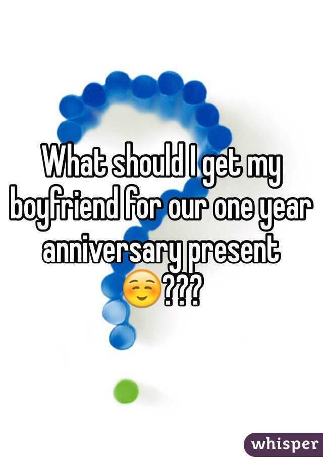 What should i get my boyfriend for our one year for What to get my boyfriend for anniversary