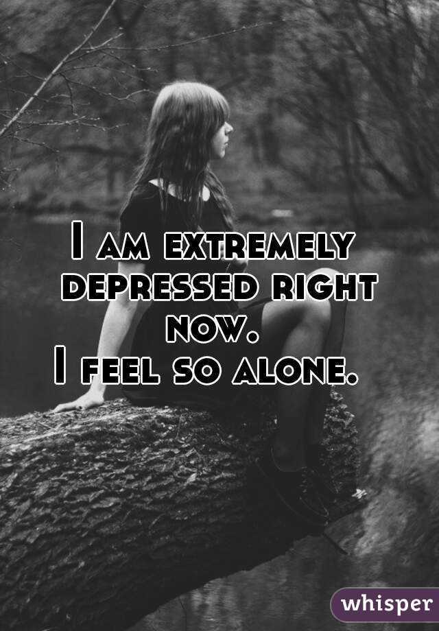 I am so alone