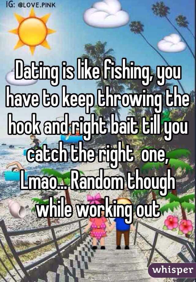 Dating is like fishing