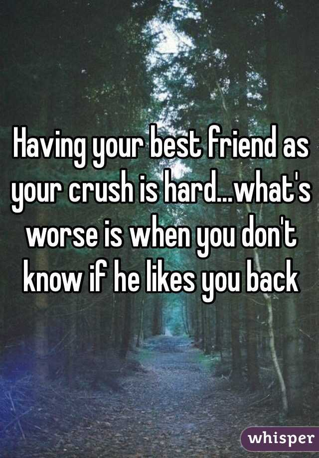 Having Your Best Friend As Your Crush Is Hard What S Worse Is When You Don T Know If He Likes