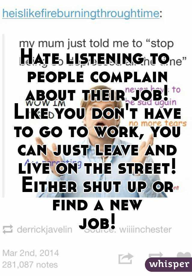 Hate listening to people complain about their job! Like you don't ...