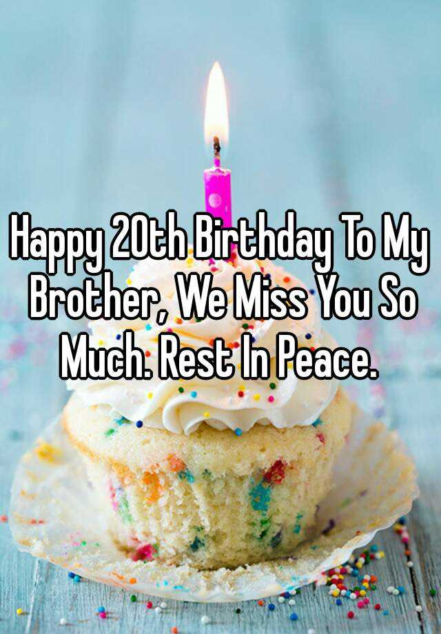 Happy Birthday And Rest In Peace Quotes: Happy 20th Birthday To My Brother, We Miss You So Much