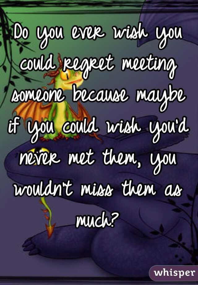 i Regret Ever Meeting You Regret Meeting Someone