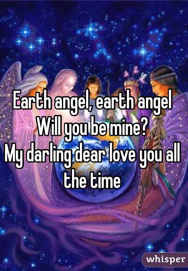 Angel Earth Angel Will You be Mine Earth Angel Earth Angel Will