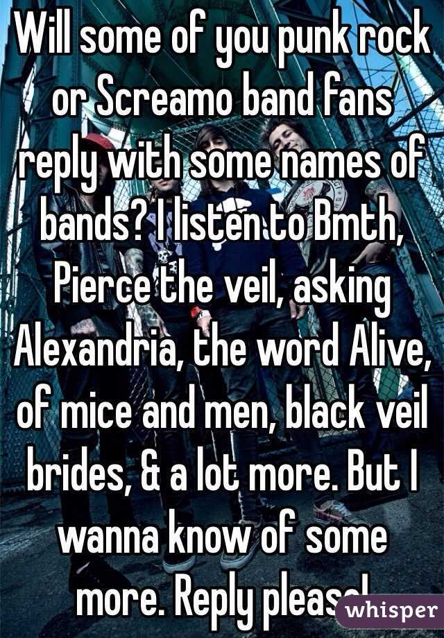 Will some of you punk rock or Screamo band fans reply with ...