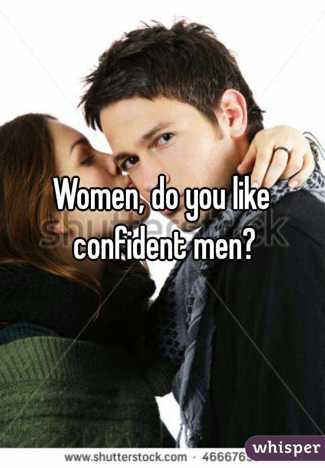 Why women like confident men