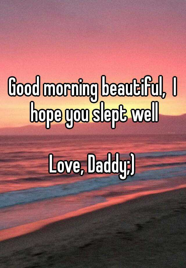 Good Morning Did You Sleep Well In French : Good morning beautiful i hope you slept well love daddy