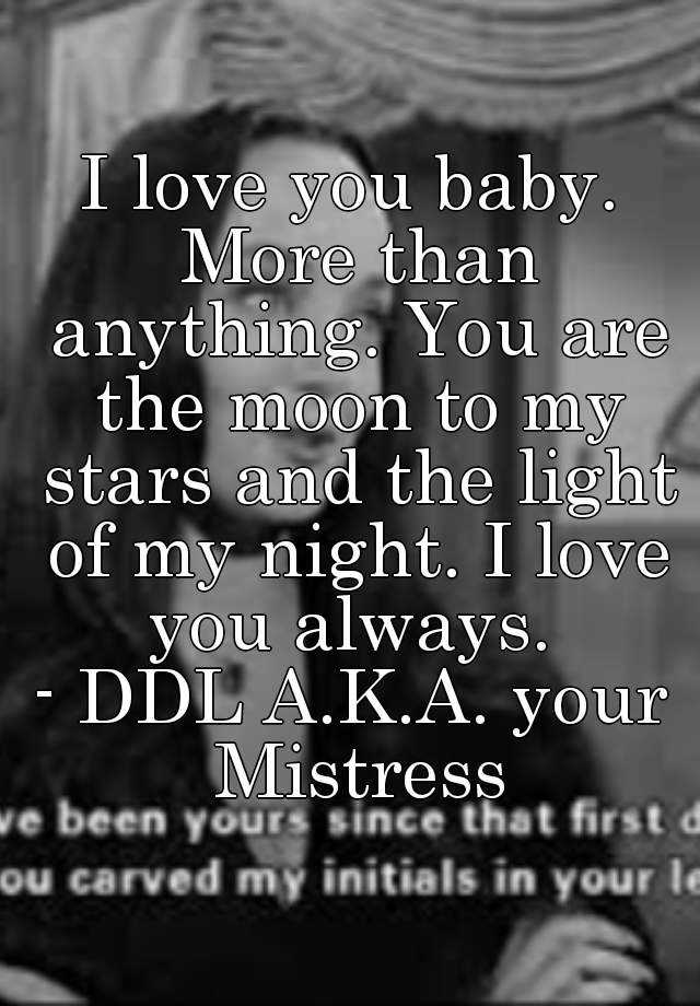 I Love You Baby More Than Anything You Are The Moon To