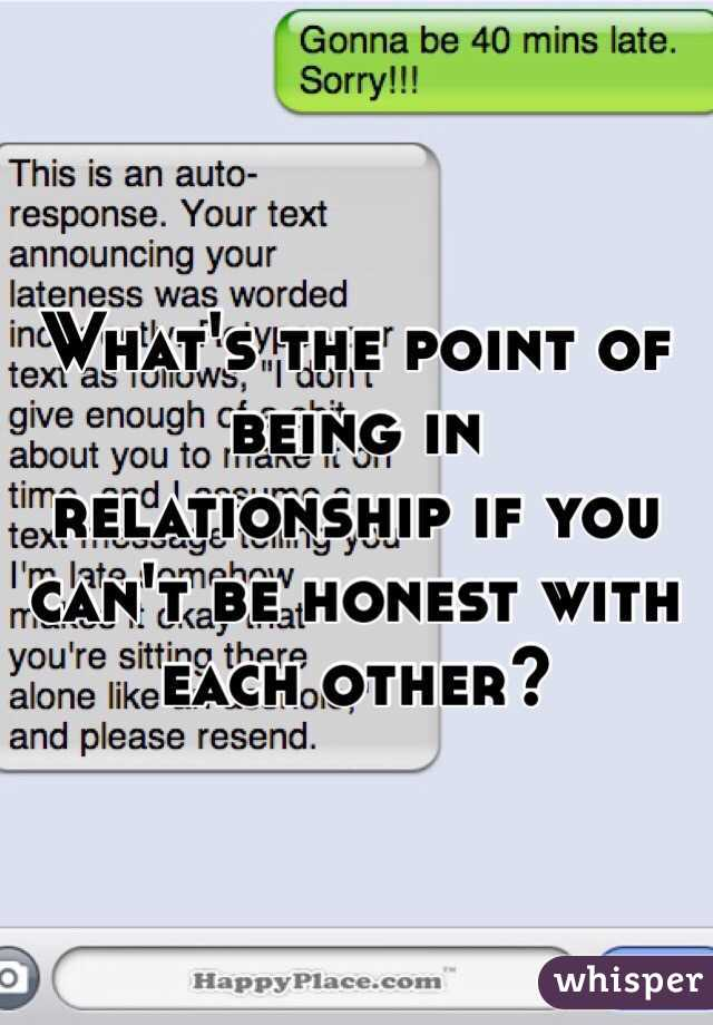 What s the point of being in relationship if you can t be honest with
