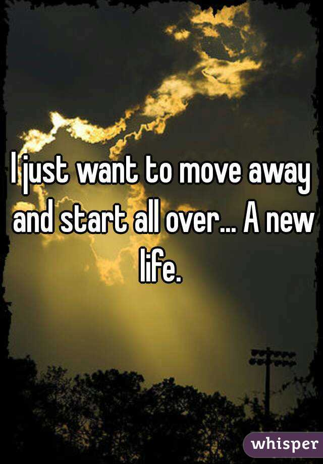 how to move away and start over