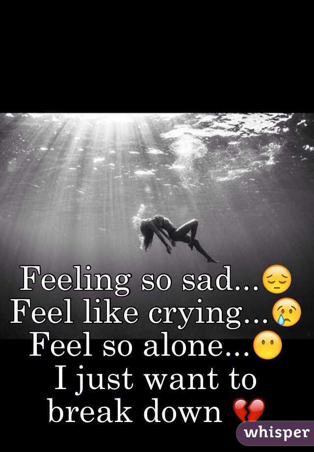 I feel so sad and alone all the time