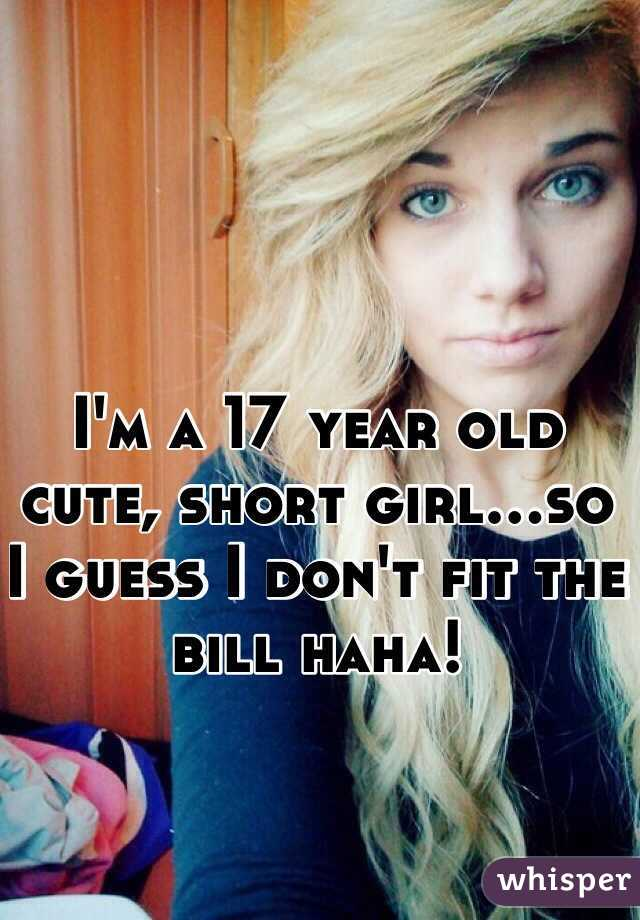 Cute 17 Year Old Girls m a 17 year old cute, short girlso i guess i don't fit the