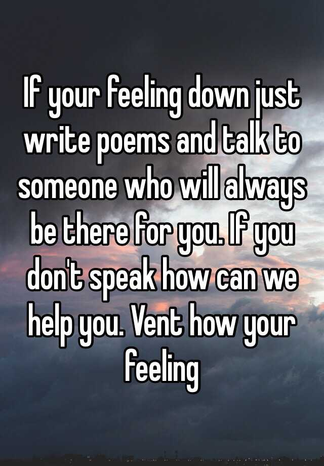 If Your Feeling Down Just Write Poems And Talk To Someone
