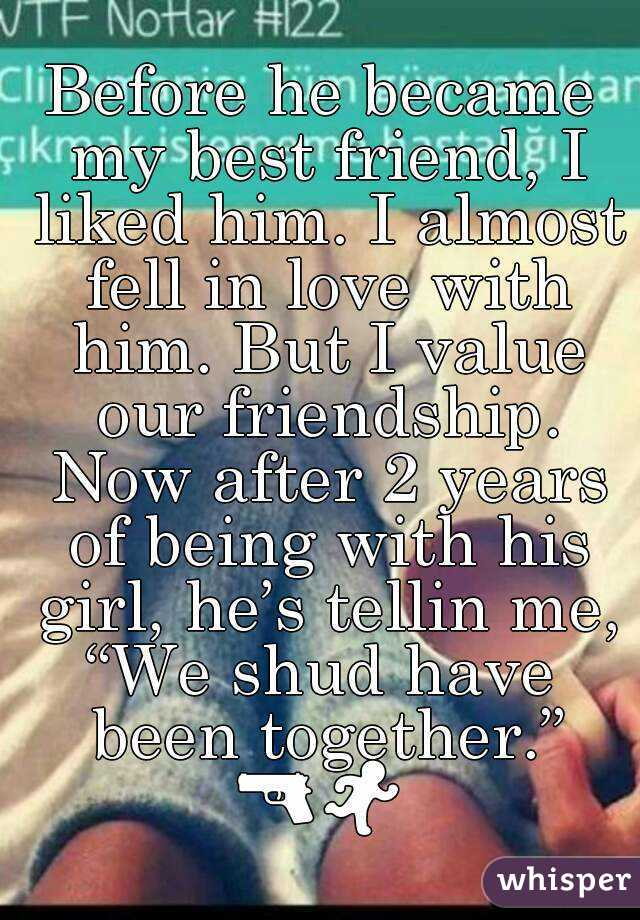 I Fell In Love With My Best Friend Quotes: Before He Became My Best Friend, I Liked Him. I Almost