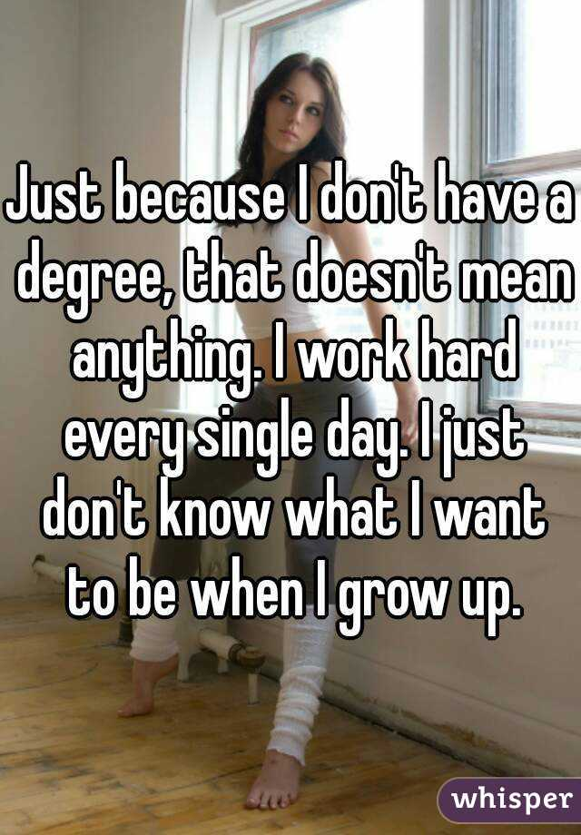 I don't know what I want to be when I grow up?
