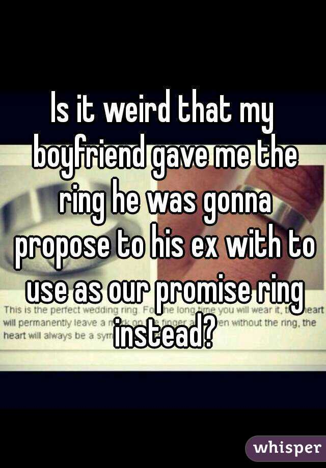 is it that my boyfriend gave me the ring he was