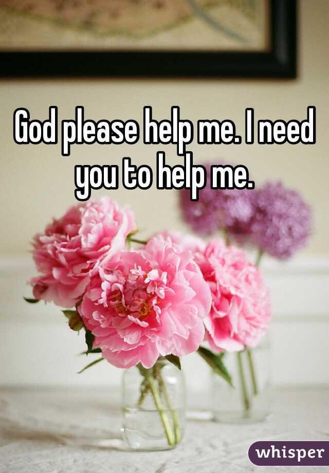 God Help me Now God Please Help me i Need You
