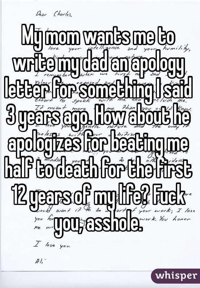 My mom wants me to write my dad an apology letter for something I