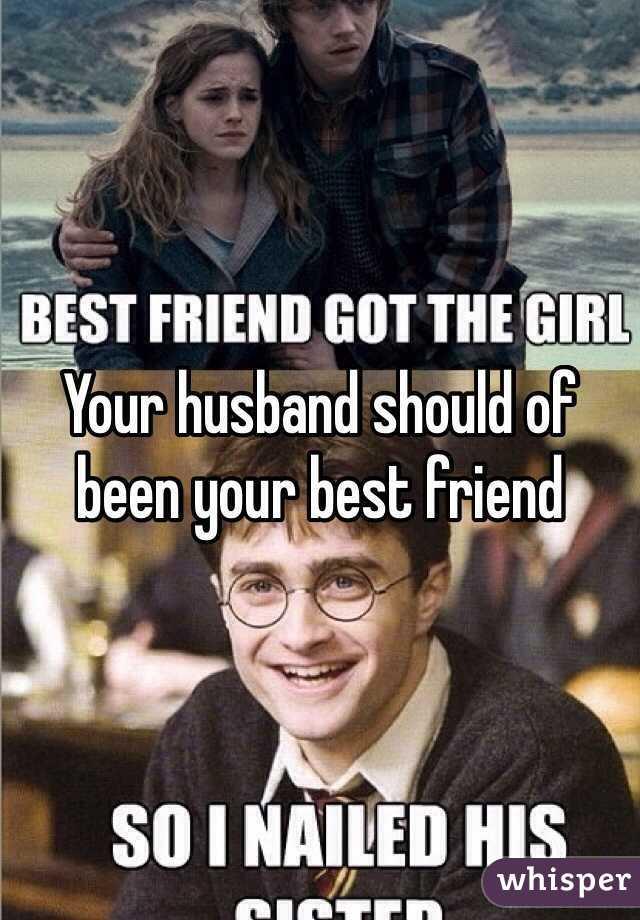 0511bbfe8b5c3565579754e396afbc7c8ab427 wm?v=3 husband should of been your best friend,Husband Best Friend Meme