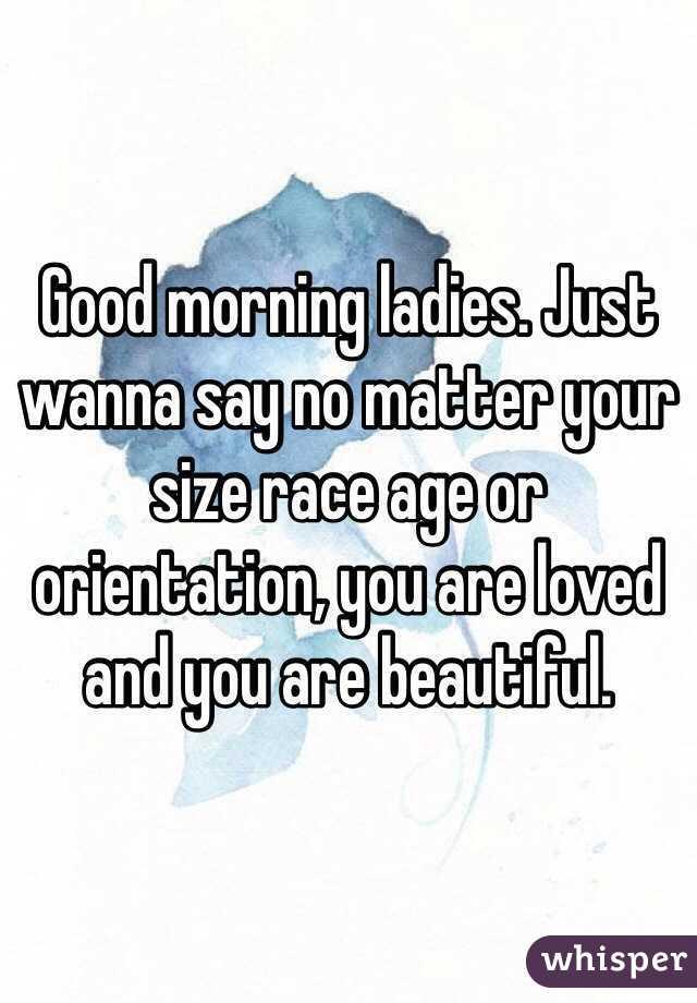 Just Wanna Say Good Morning Just Wanna Say no Matter Your