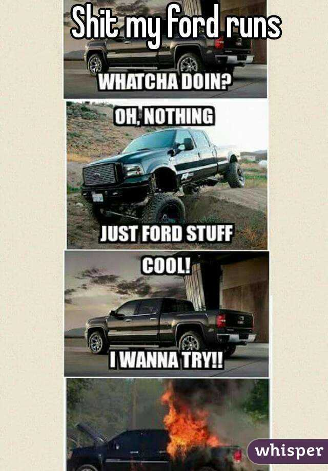 Ill talk shit on ford any day because they are Found On Road Dead