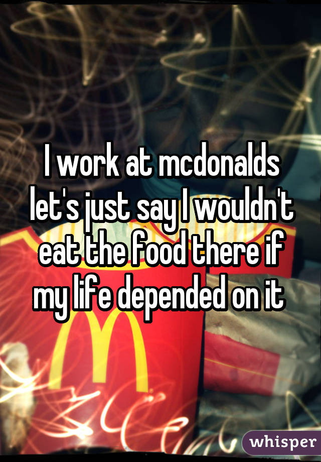 I work at mcdonalds let