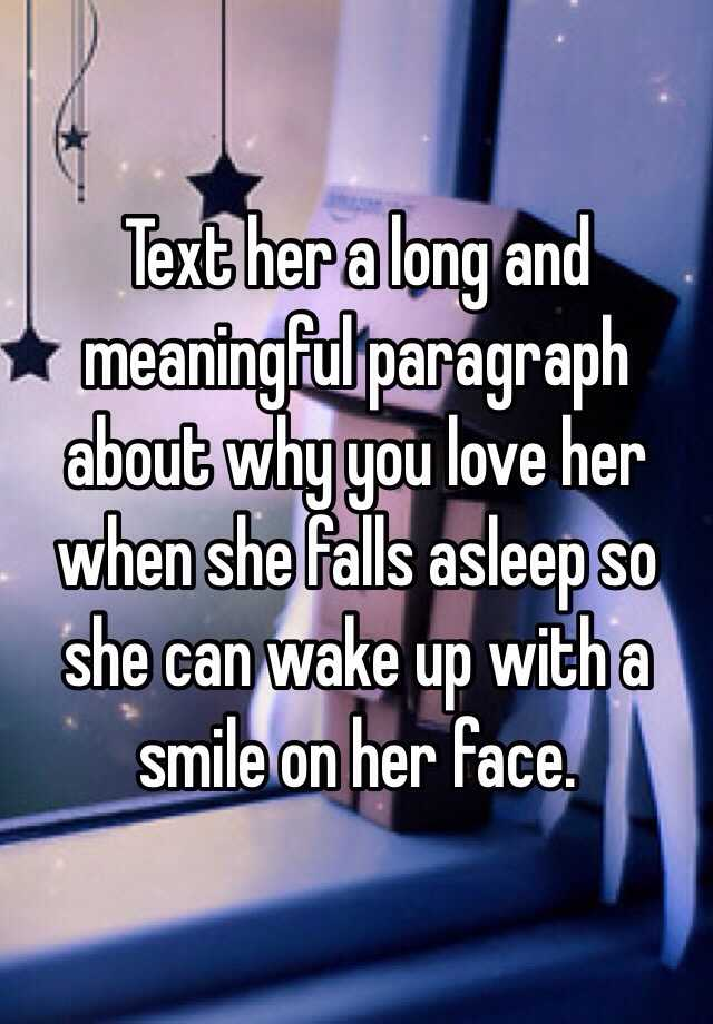Text her a long and meaningful paragraph about why you love her ...