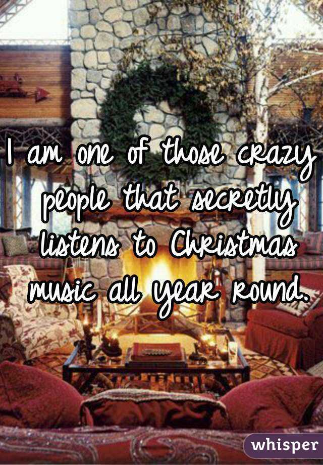 am one of those crazy people that secretly listens to Christmas ...