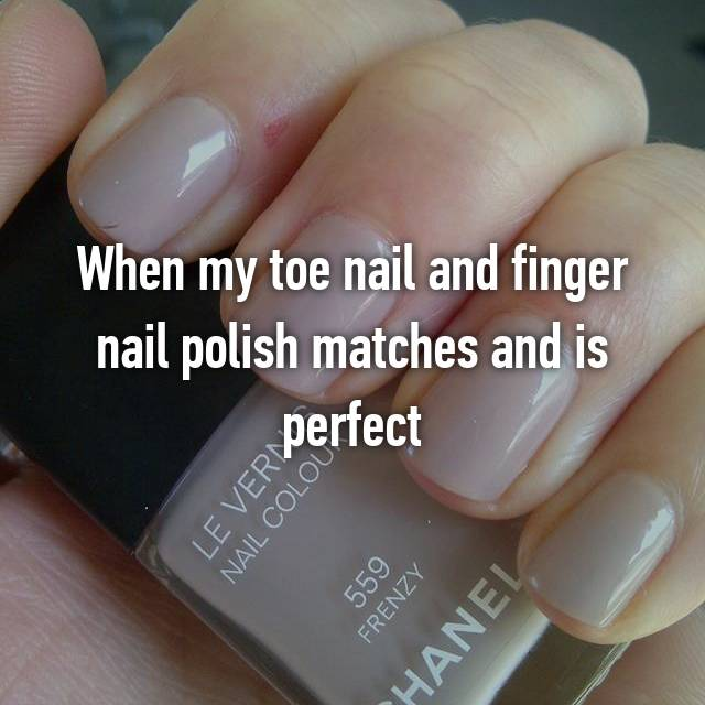 When my toe nail and finger nail polish matches and is perfect