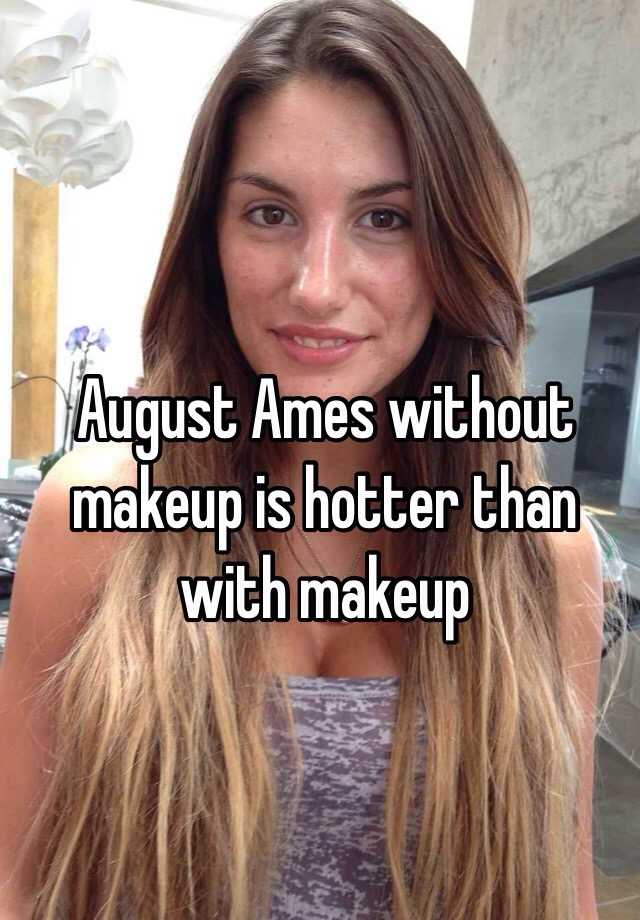 August Ames without makeup is hotter than with makeup