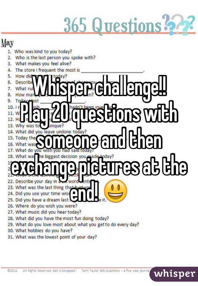 challenge!! Play 20 questions with someone and then exchange ...
