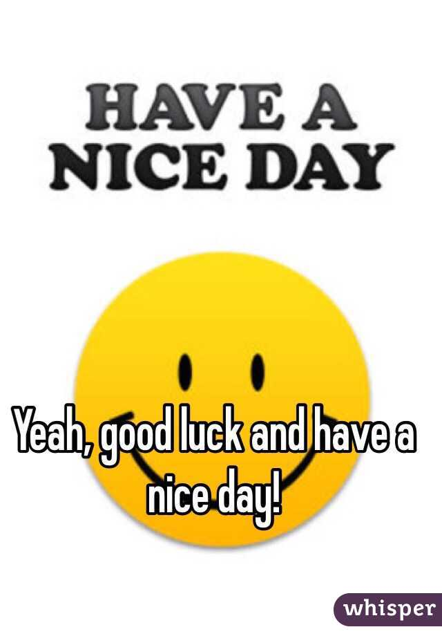 How To Have Good Luck good luck and have a nice day!