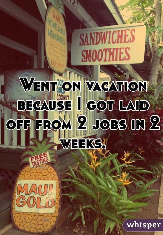 i Got 2 Jobs i Got Laid Off From 2 Jobs