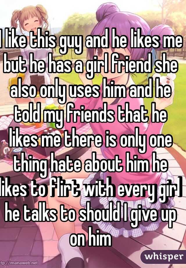 he has a girlfriend but keeps flirting with me Jake answers: he keeps flirting with me, but he has a girlfriend what do i do by jake june 4, 2014 1:30 pm i'm here to help you navigate the sometimes.