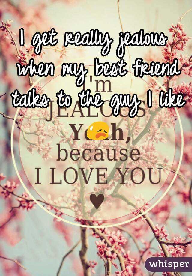 Really jealous of my best friend....?