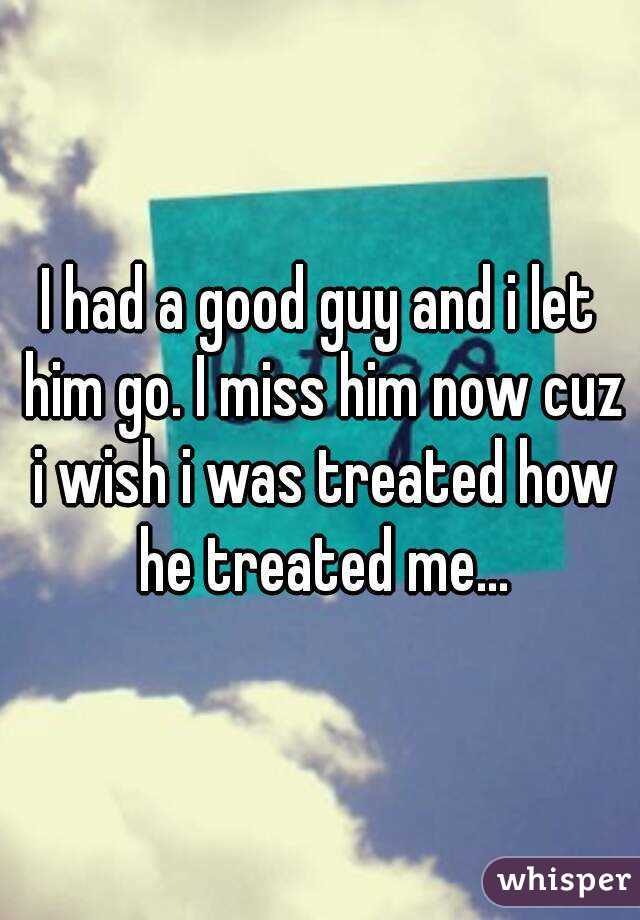Let Him Miss You i Had a Good Guy And i Let Him