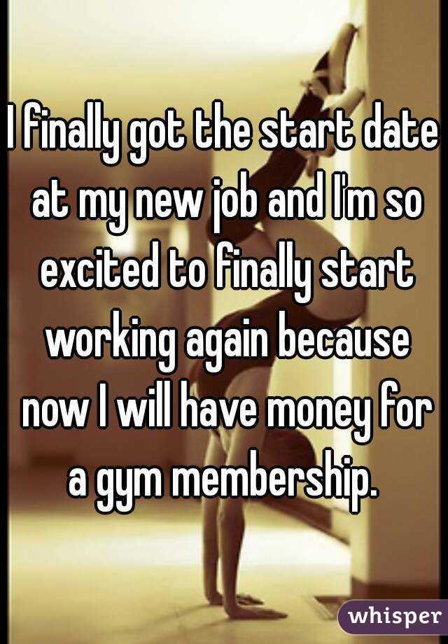 Finally Got a Job i Finally Got The Start Date