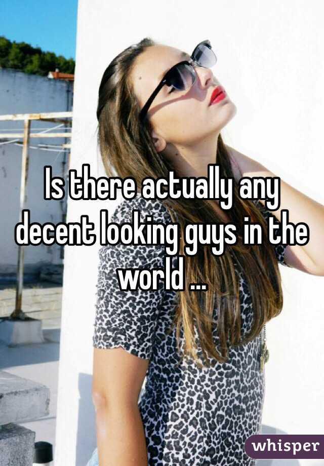 Decent Looking Guys Any Decent Looking Guys in