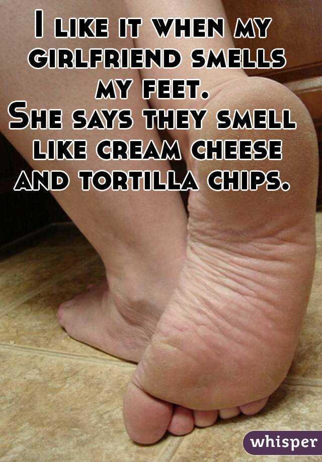 I want to smell my girlfriends feet