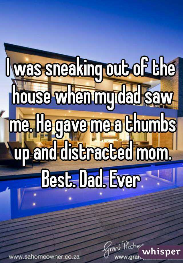 I was sneaking out of the house when my dad saw me. He gave me a ...