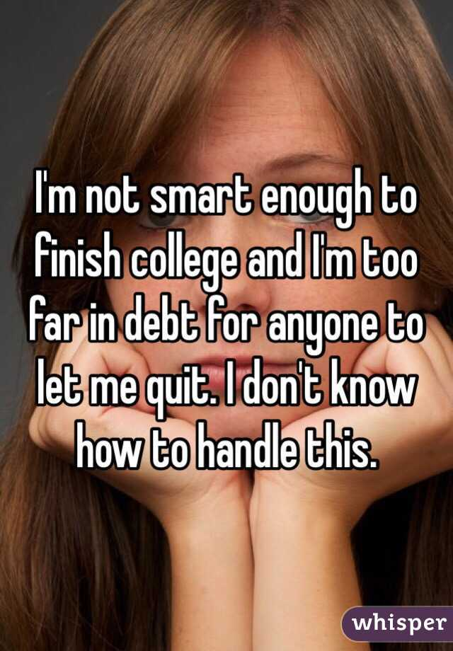 I am not smart enough for college, is there ANYTHING that I can still do?