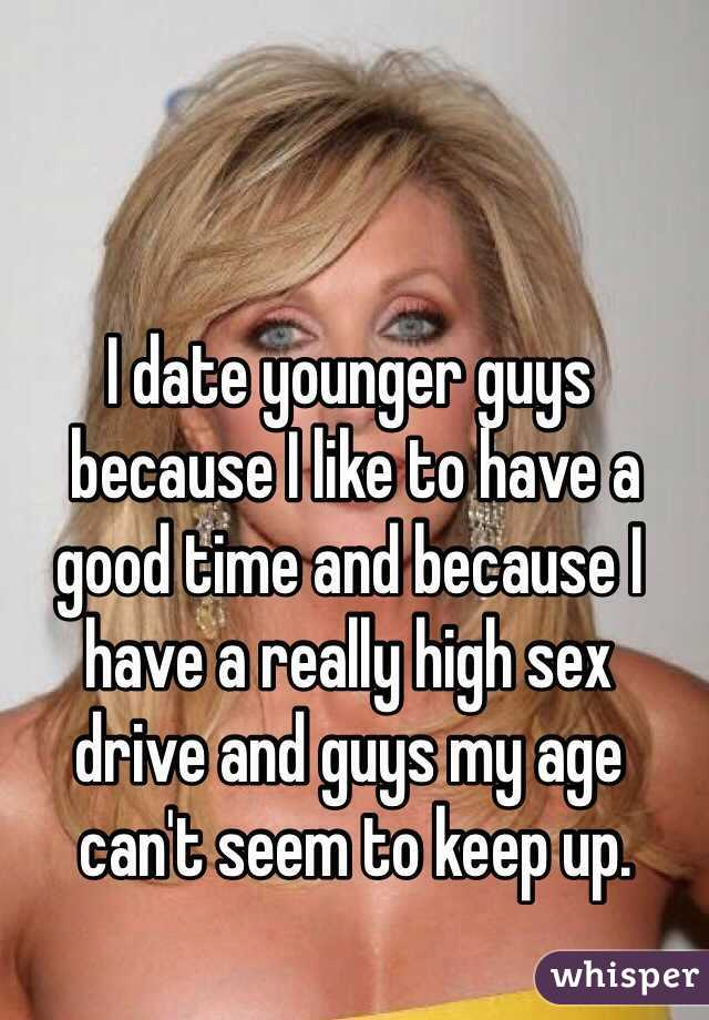 I date younger guys because I like to have a good time and because I have a