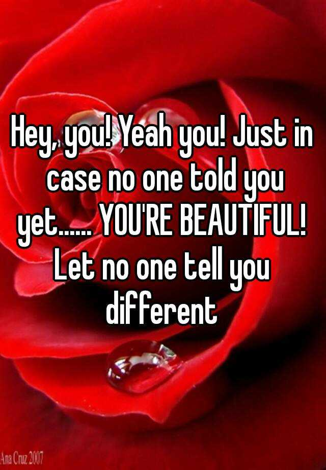 In Case No One Told You Today You Re Beautiful You Re: Hey, You! Yeah You! Just In Case No One Told You Yet