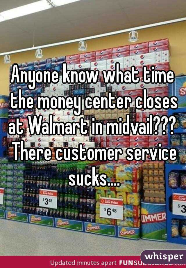 know what time the money center closes at Walmart in midvail ...