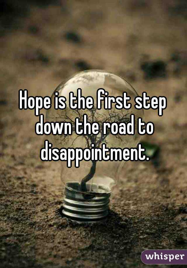 First Step To Success: Hope Is The First Step Down The Road To Disappointment